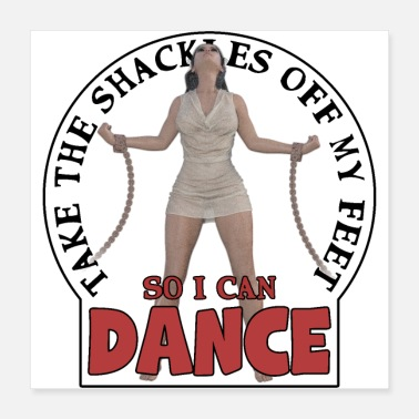 Dancehall Take the shackles off my feet so I can dance - Poster