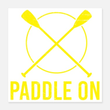 Rafting Canoe Paddle On Funny Gift Idea - Poster