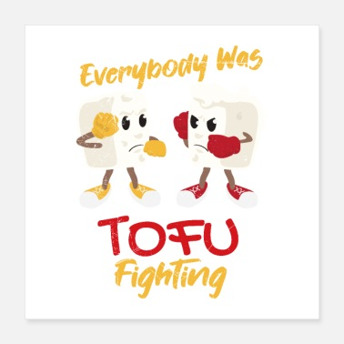Friends Vegan Everybody was Tofu Fighting Gift Idea - Poster 16x16