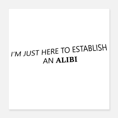 Established I'm Just Here To Establish An Alibi - Poster