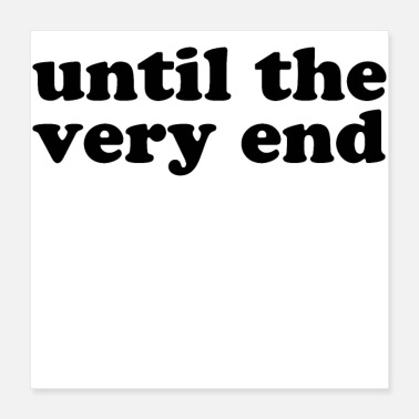 End Until The Very End White - Poster