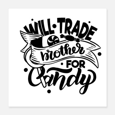 Trading Will Trade Brother For Candy Quote - Poster