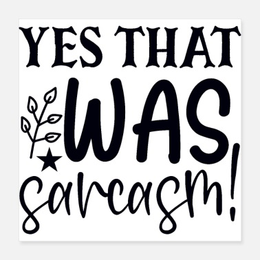 Sassy Yes That Was Sarcasm Funny Sassy Quote Humor - Poster