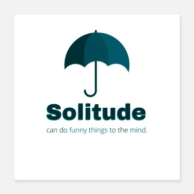 Solitude Solitude can do funny things to the mind. - Poster