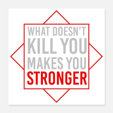 Kill You What doesn't kill you make you stronger Motivation - Poster