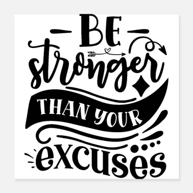 Motivational Be Stronger Than Your Excuses Motivational Quote - Poster