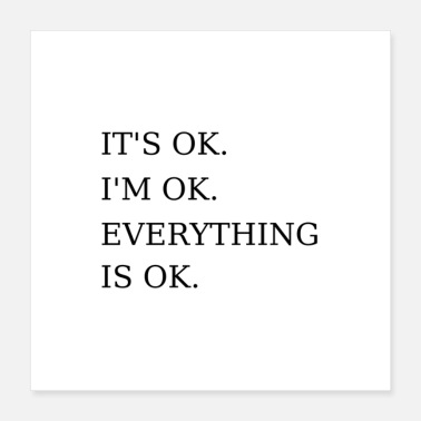 Ok It's Ok I'm Ok Everything is Ok Funny Sarcastic - Poster