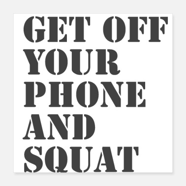 Phone Get Off Your Phone and Squat - Poster