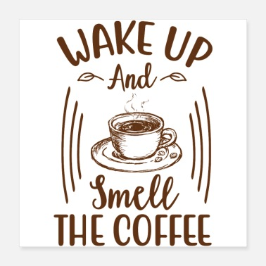 Smell Wake Up And Smell The Coffee - Poster