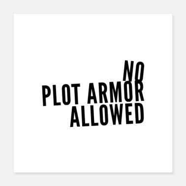 Not Allowed No Plot Armor Allowed 8000x8000 - Poster