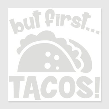 First Name But First Tacos - Poster 16x16