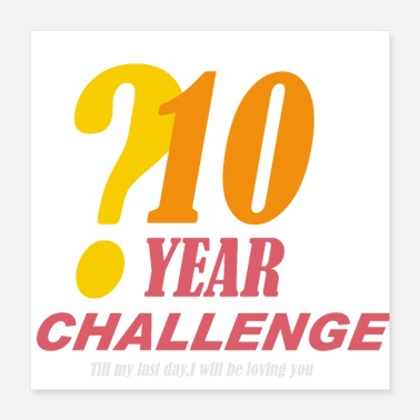 Challenge Accepted 10 year challenge - T-shirt gift - Poster