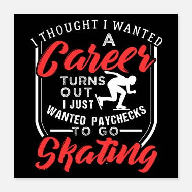 Career I Just Wanted Paychecks To Go Speed Ice Skating - Poster