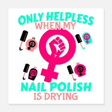 Girlie Cute Girly Feminism Feminist - Nail Polish Drying - Poster 16x16