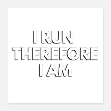 Sprinting I Run Therefore I Am - Poster 16x16