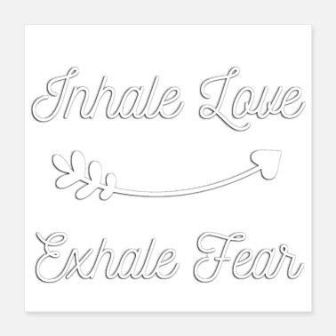 Inhale Inhale Love Exhale Fear Inspirational Quote Shirts - Poster 16x16