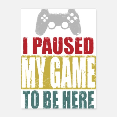 Pause I Paused My Game To Be Here - Poster