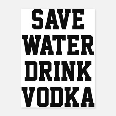 Vodka Save Water Drink Vodka - Poster