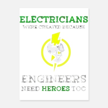 Electrician Electrician Created Because Engineers Need Heroes - Poster