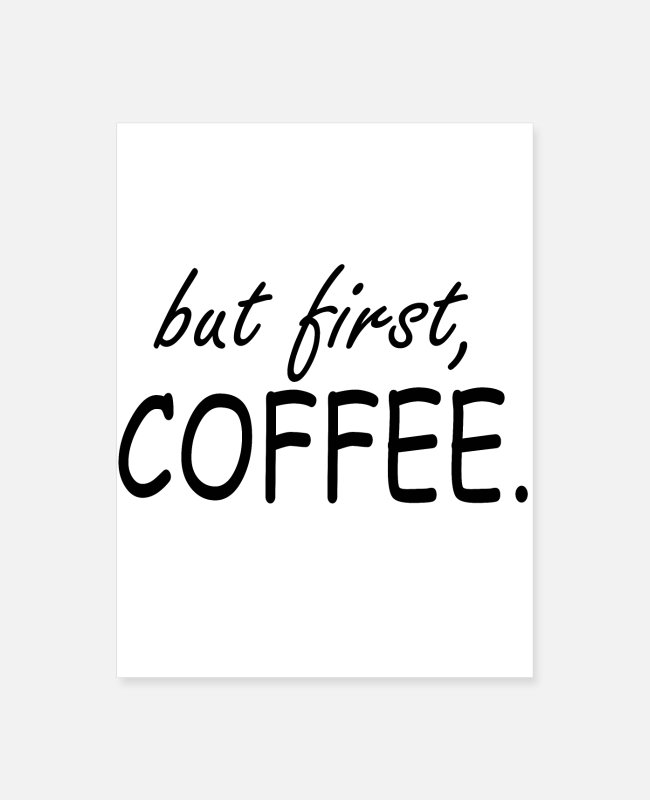 Coffee Addict Posters - but first coffee - Poster white