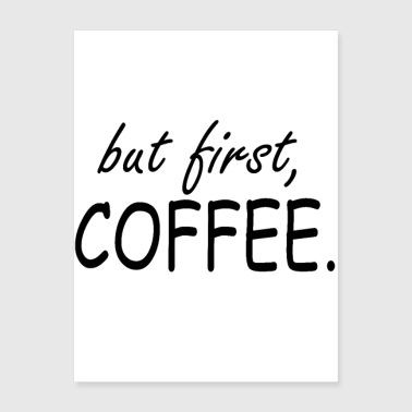 but first coffee - Poster 18x24