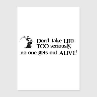 don't take life too seriously no one gets alive - Poster 18x24