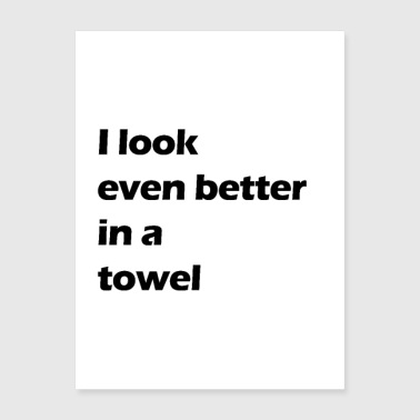 i look even better in a towel - Poster 18x24