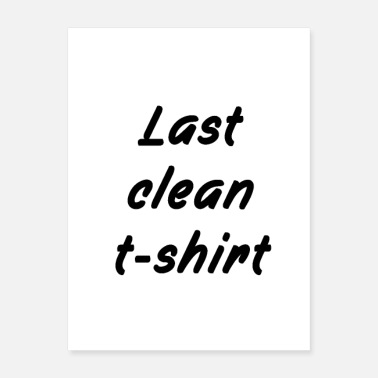Cleaning last clean tshirt - Poster