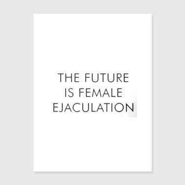 The Future is Female Ejaculation - Poster 18x24