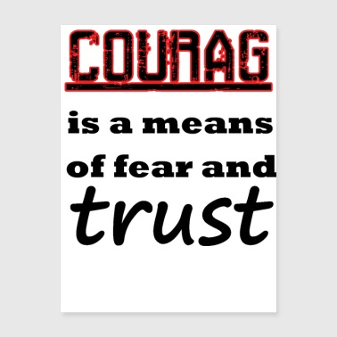 courag is a means of fear and trust - Poster 18x24