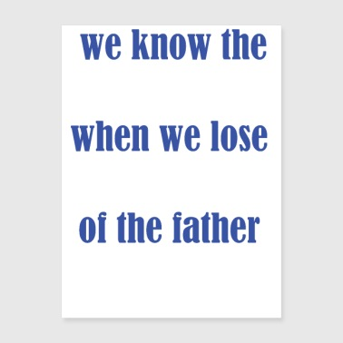 we know the value of father - Poster 18x24