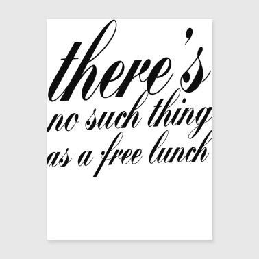 there 's no such thing as a free lunch - Poster 18x24