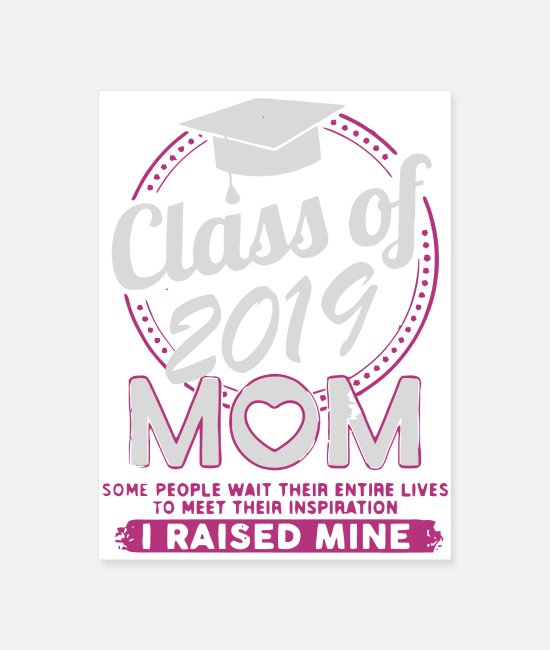 2019 Posters - Class of 2019 mom some people wait their entire li - Poster white