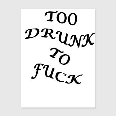 TOO DRUNK TO FUCK - Poster 18x24