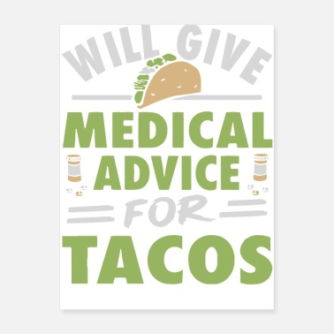 Medical Will give medical advice for Tacos - Poster
