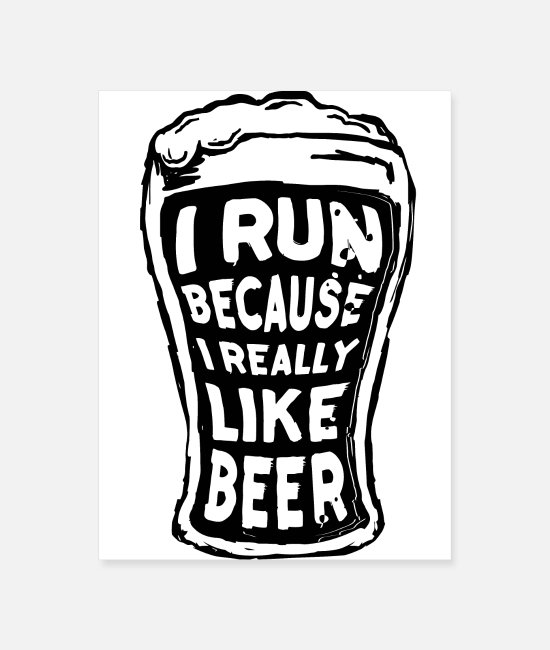 Really Posters - I run because I really like beer - Poster white