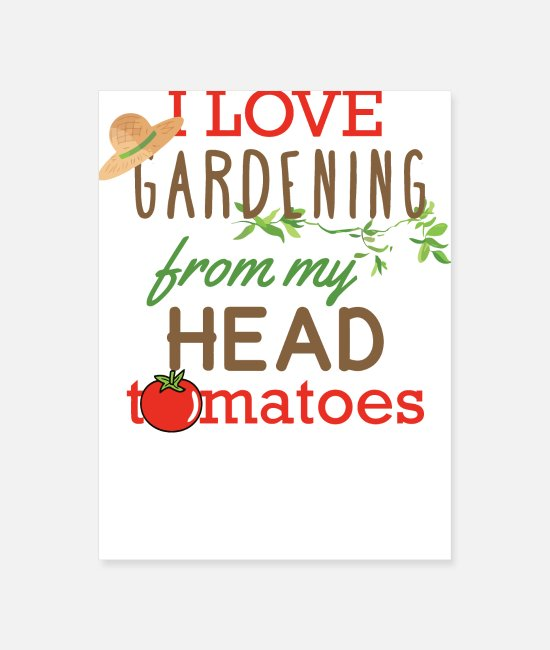 Nature Posters - I Love Gardening From My Head Tomatoes - Poster white