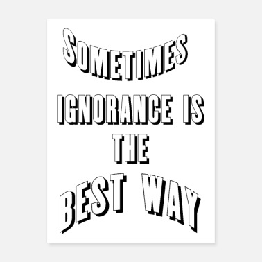 Best Way sometimes ignorance is the best way - Poster