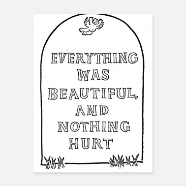 It Was Beautiful Everything Was Beautiful And Nothing Hurt - Poster