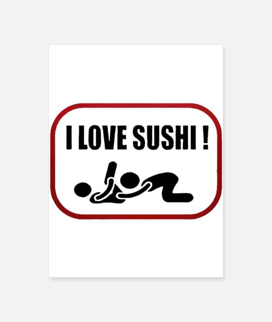 Love Posters - I Love Sushi Adult Funny oral SEX - Poster white