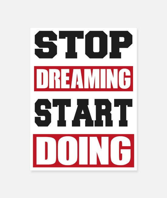 Quote Posters - Stop Dreaming Start Doing Motivation - Poster white