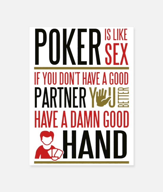 Poker Posters - Poker is like Sex Better have a good hand - Poster white