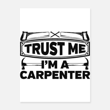 Carpenter Trust Me Im A Carpenter - Poster