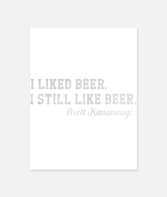 Calm Posters - Kavanaugh I liked beer I still like beer - Poster white