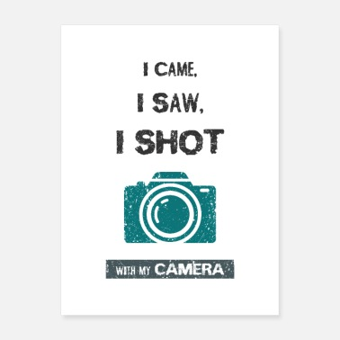 Shot I came, i saw, i shot with my camera - Poster