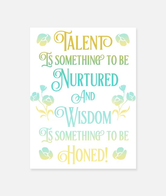 Inspiration Posters - Talent is something to be Nurtured and Wisdom.... - Poster white