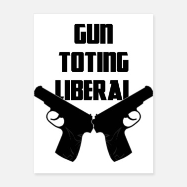 2nd Amendment Gun Toting Liberal - Pro-Guns - Love Guns - USA - Poster