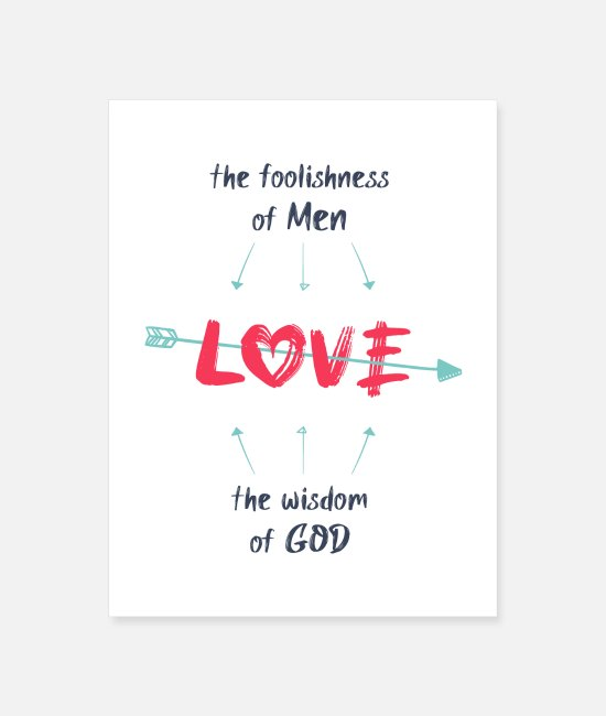 Concept Posters - Love is the foolishness of men and the wisdom of G - Poster white