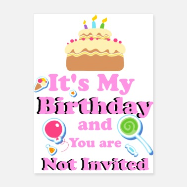 It's My Birthday and You are Not Invited gifts - Poster