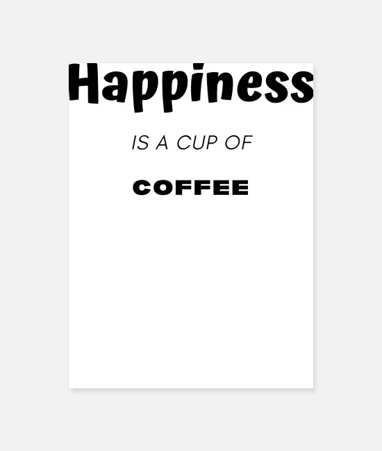 Coffee Bean Posters - Happiness is a cup of coffee - Poster white